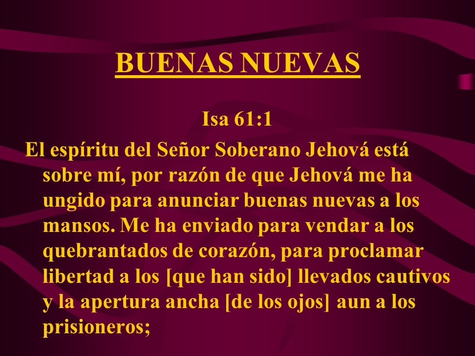 BUENAS NUEVAS Isa 61:1.