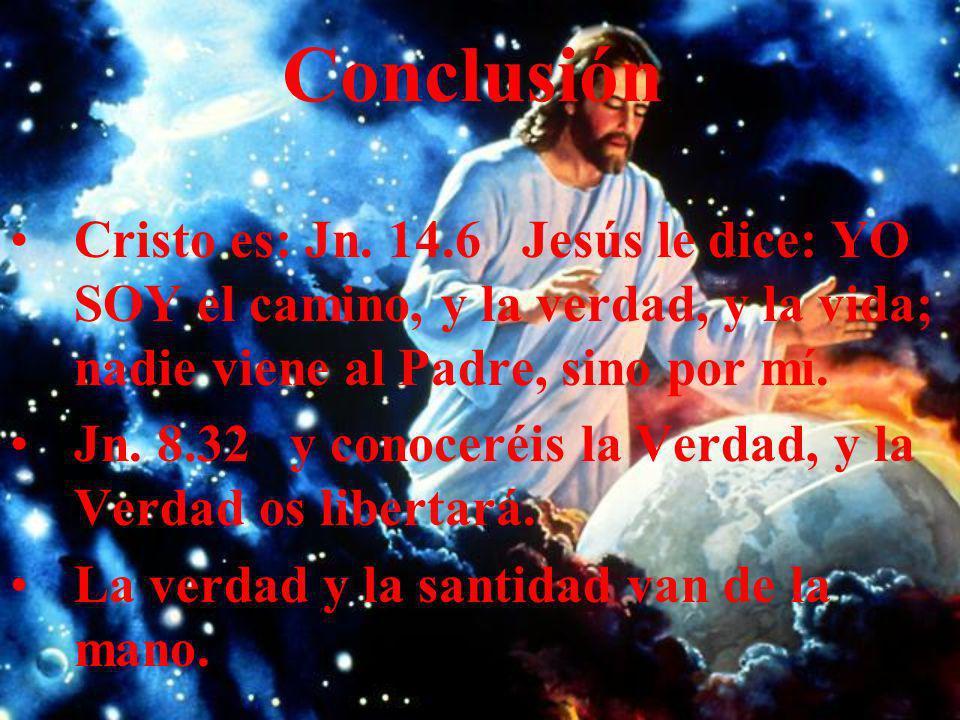 Conclusión Cristo es: Jn. 14.6 Jesús le dice: YO SOY el camino, y la verdad, y la vida; nadie viene al Padre, sino por mí.