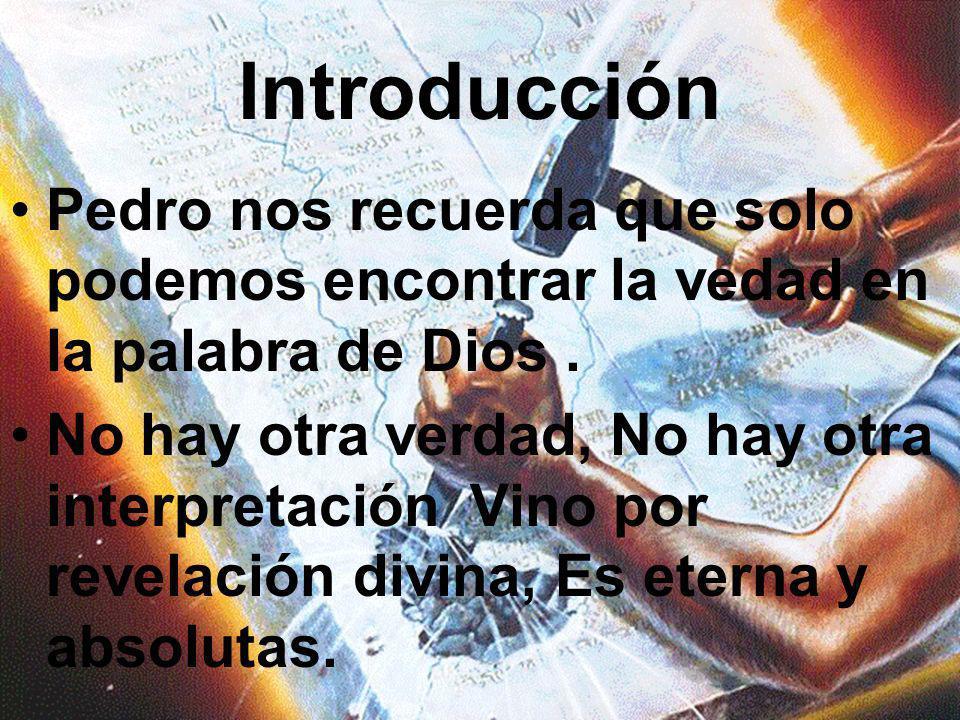 Introducción Pedro nos recuerda que solo podemos encontrar la vedad en la palabra de Dios .