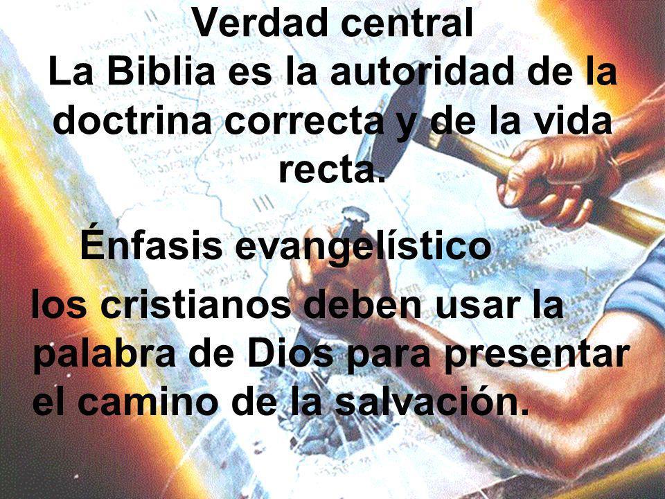 Verdad central La Biblia es la autoridad de la doctrina correcta y de la vida recta.