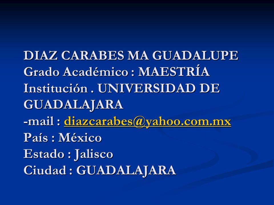 DIAZ CARABES MA GUADALUPE Grado Académico : MAESTRÍA Institución