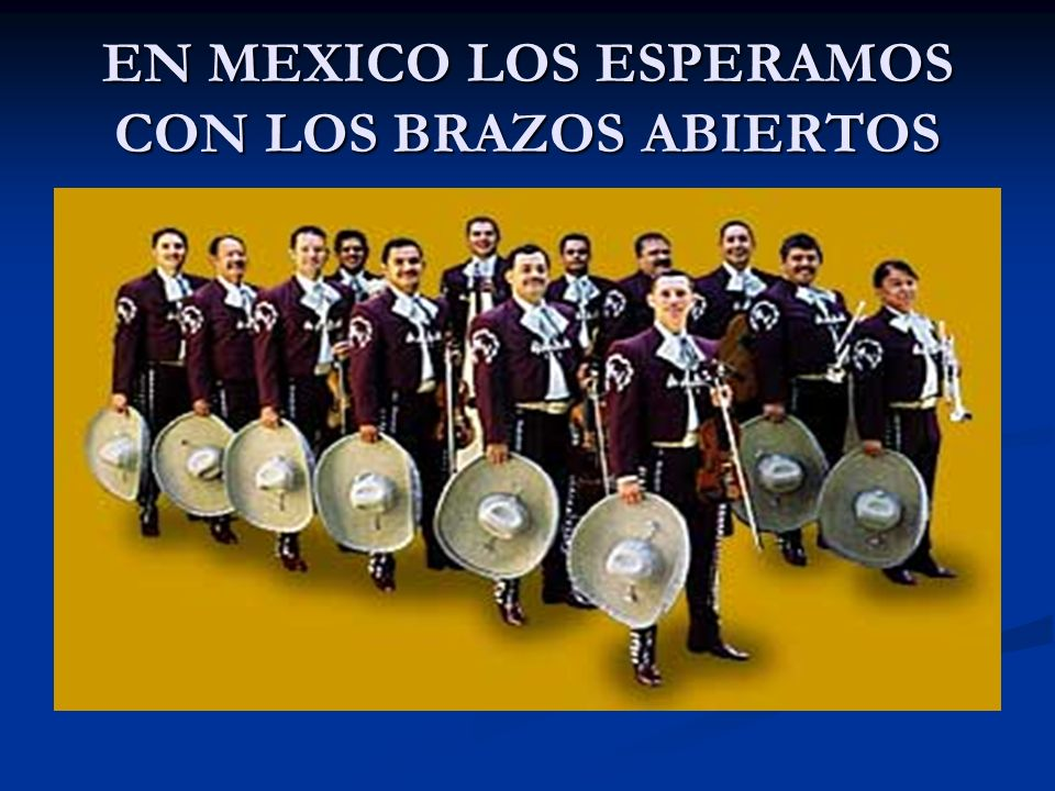EN MEXICO LOS ESPERAMOS CON LOS BRAZOS ABIERTOS
