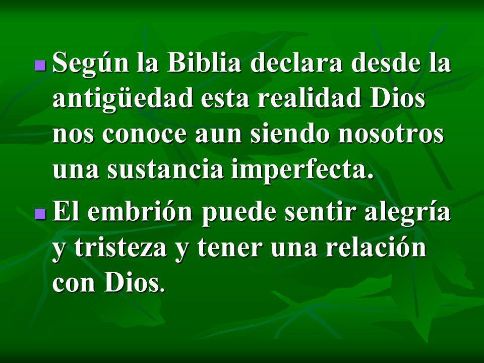 Según la Biblia declara desde la antigüedad esta realidad Dios nos conoce aun siendo nosotros una sustancia imperfecta.