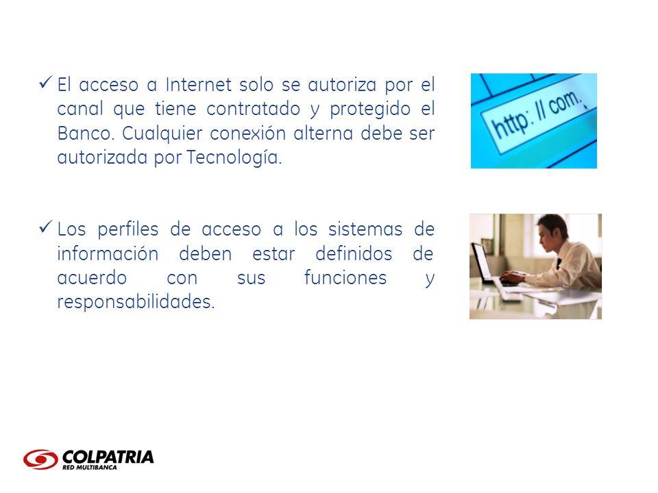 El acceso a Internet solo se autoriza por el canal que tiene contratado y protegido el Banco. Cualquier conexión alterna debe ser autorizada por Tecnología.