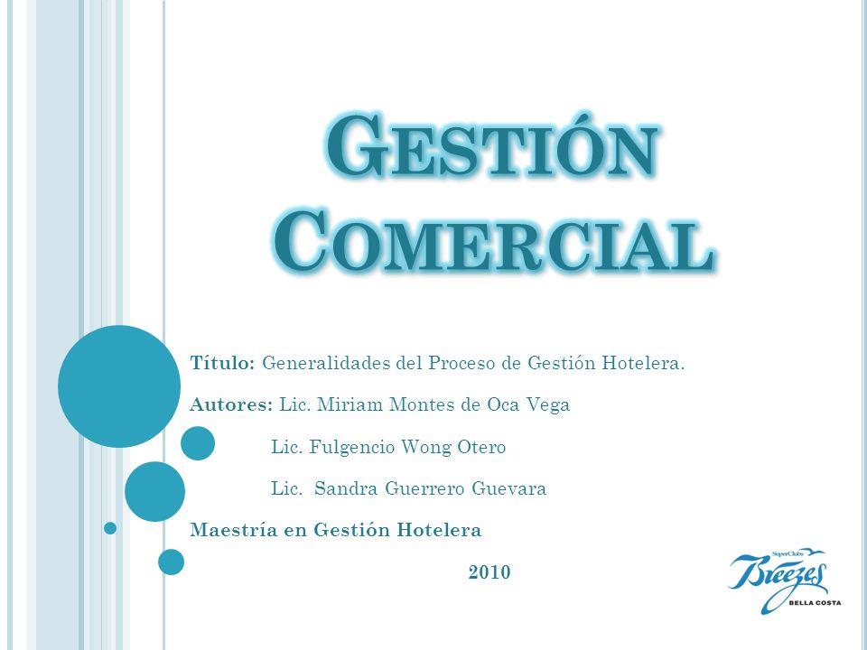 Gestión ComercialTítulo: Generalidades del Proceso de Gestión Hotelera. Autores: Lic. Miriam Montes de Oca Vega.
