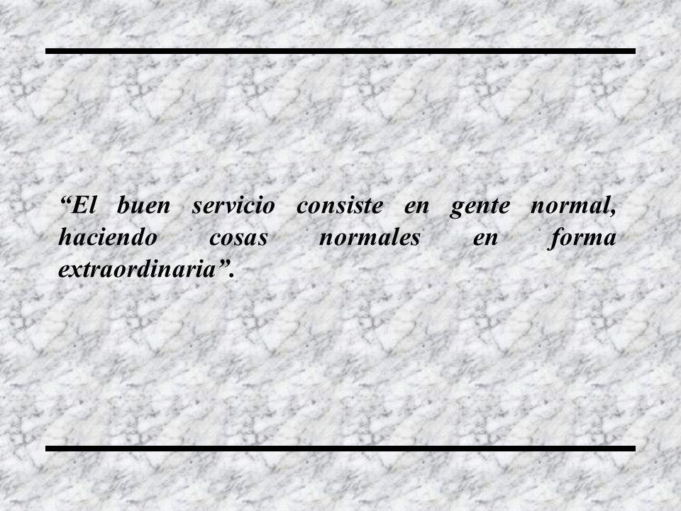 El buen servicio consiste en gente normal, haciendo cosas normales en forma extraordinaria .
