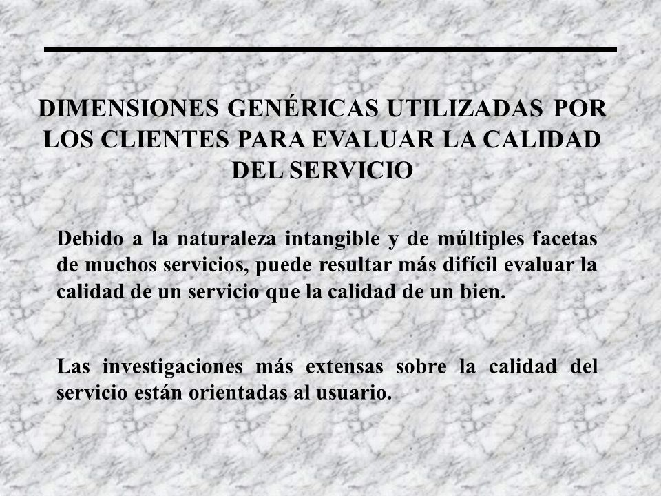 DIMENSIONES GENÉRICAS UTILIZADAS POR LOS CLIENTES PARA EVALUAR LA CALIDAD DEL SERVICIO