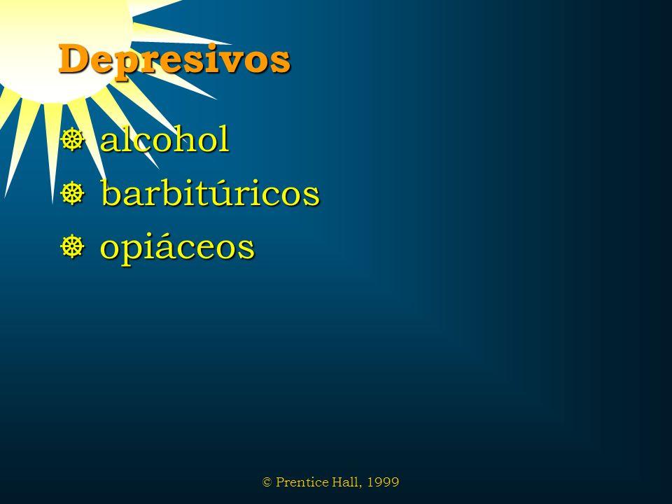 Depresivos alcohol barbitúricos opiáceos © Prentice Hall, 1999