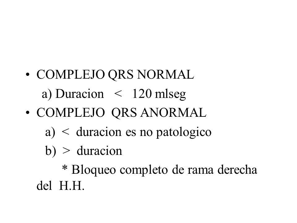 COMPLEJO QRS NORMAL a) Duracion < 120 mlseg. COMPLEJO QRS ANORMAL. a) < duracion es no patologico.