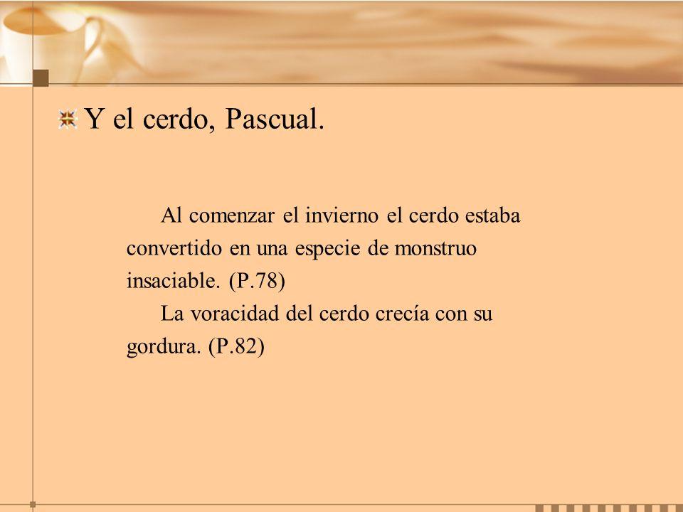 Y el cerdo, Pascual. Al comenzar el invierno el cerdo estaba
