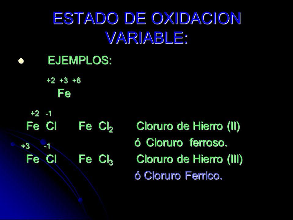 ESTADO DE OXIDACION VARIABLE: