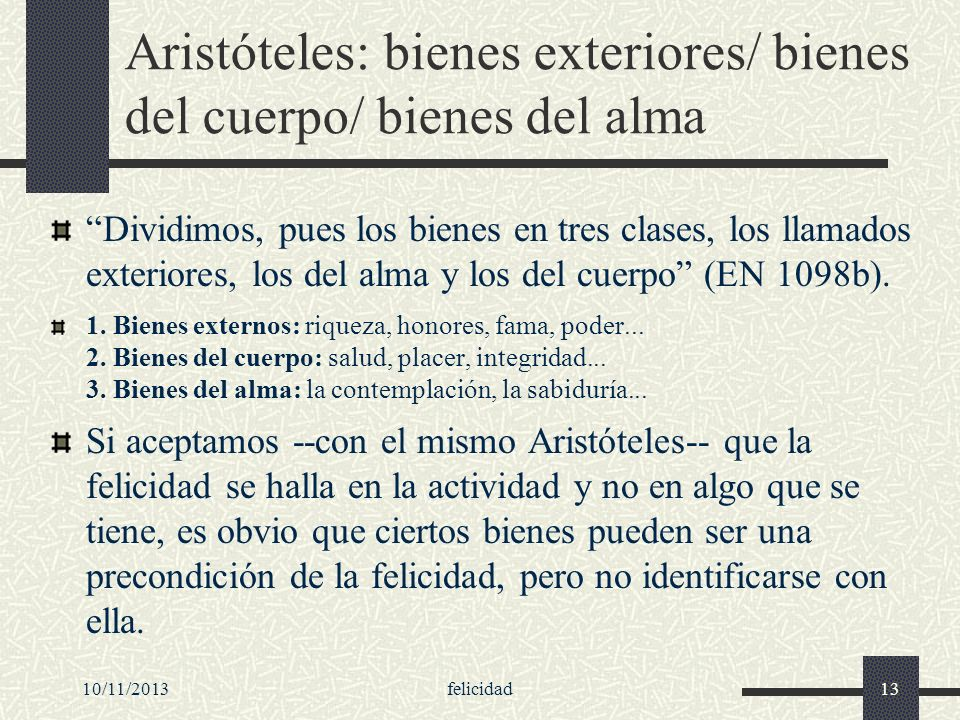 Aristóteles: bienes exteriores/ bienes del cuerpo/ bienes del alma