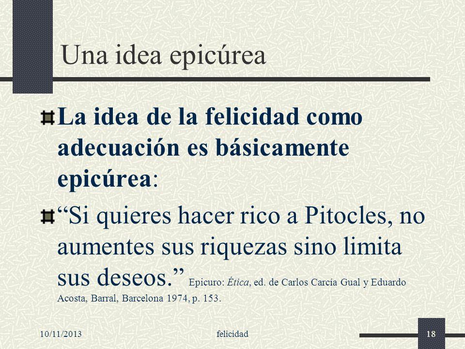 Una idea epicúrea La idea de la felicidad como adecuación es básicamente epicúrea: