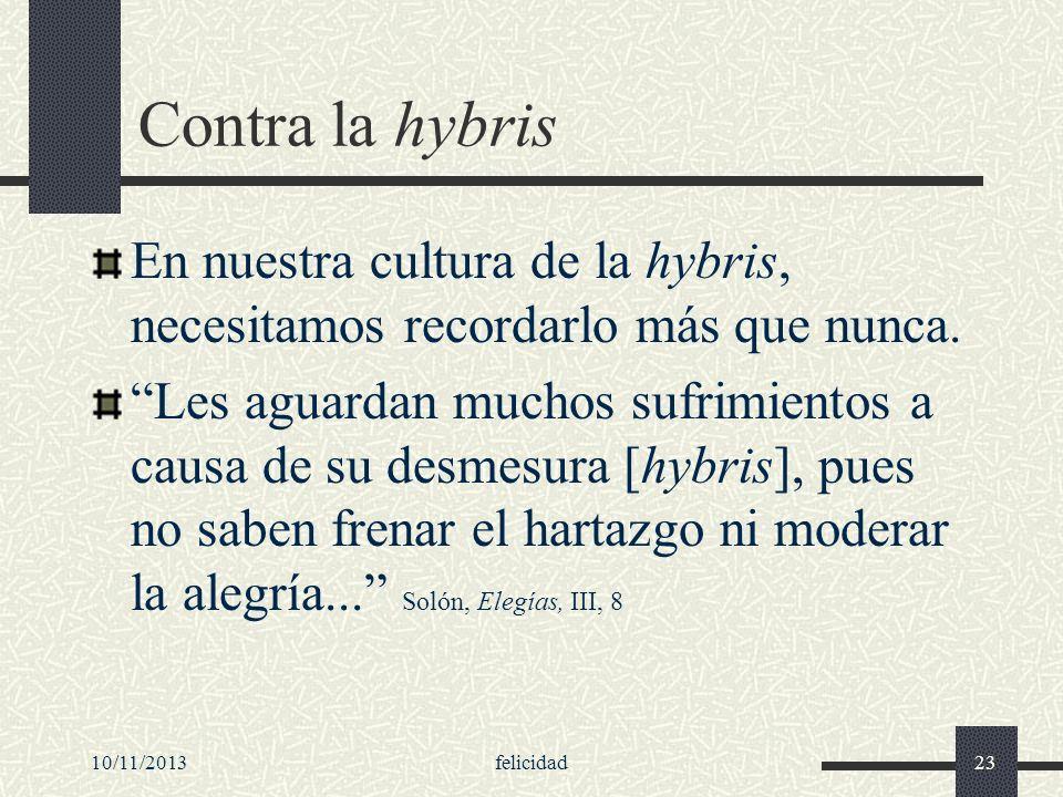 Contra la hybris En nuestra cultura de la hybris, necesitamos recordarlo más que nunca.