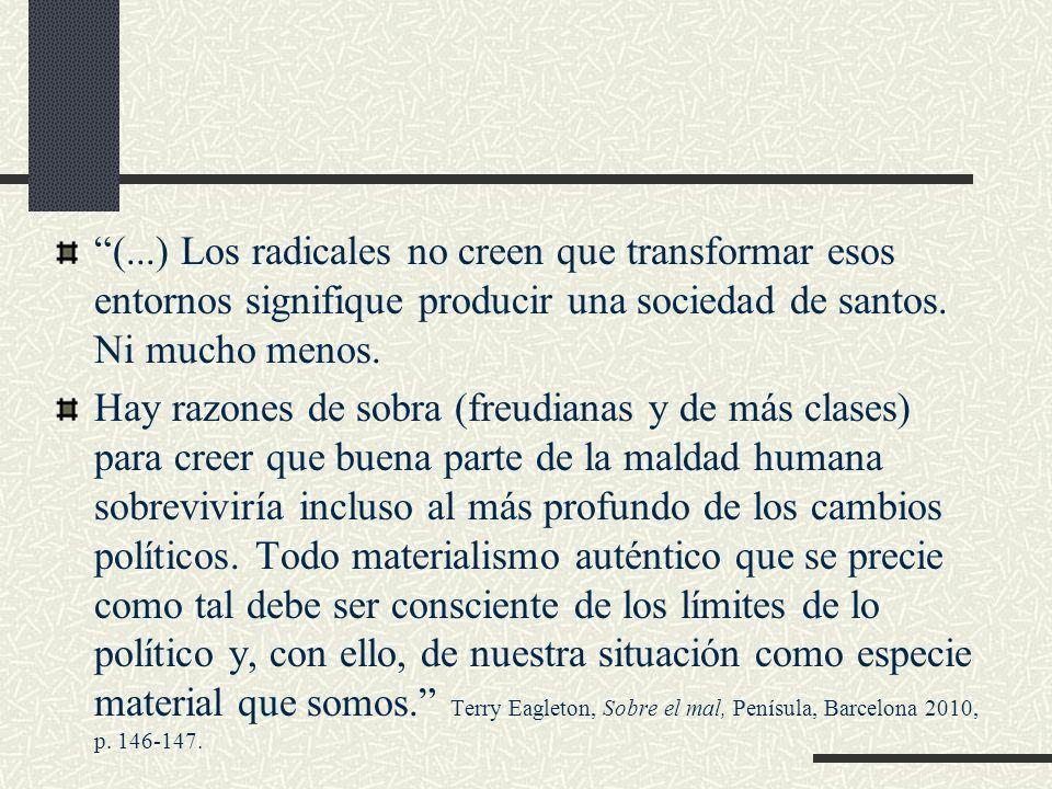 (...) Los radicales no creen que transformar esos entornos signifique producir una sociedad de santos. Ni mucho menos.