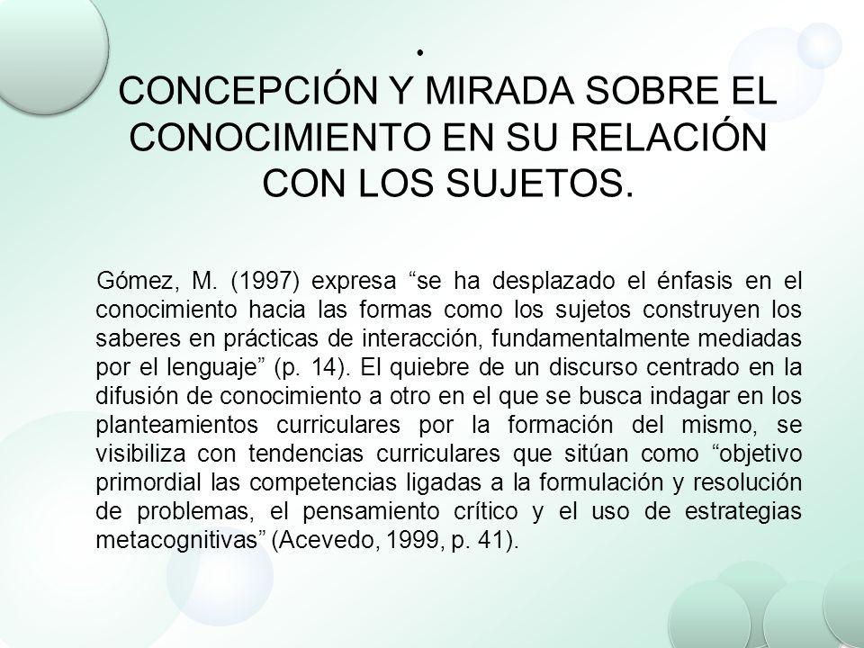 CONCEPCIÓN Y MIRADA SOBRE EL CONOCIMIENTO EN SU RELACIÓN CON LOS SUJETOS.