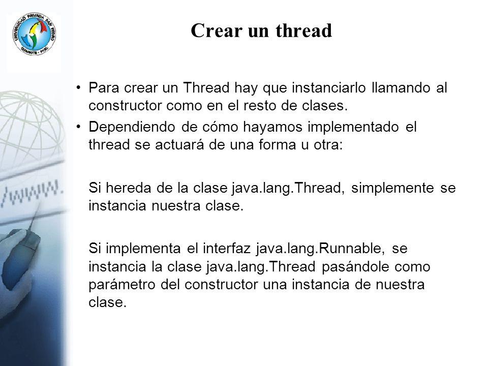 Crear un thread Para crear un Thread hay que instanciarlo llamando al constructor como en el resto de clases.