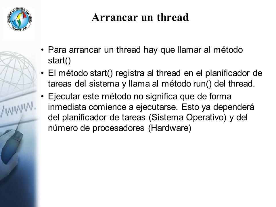 Arrancar un threadPara arrancar un thread hay que llamar al método start()