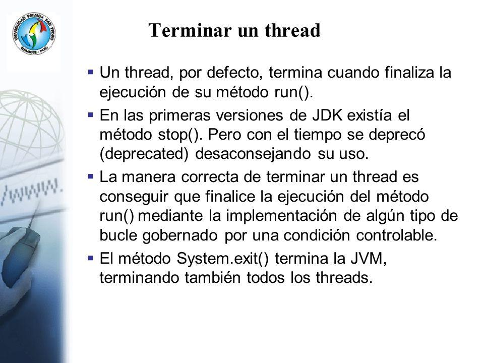 Terminar un thread Un thread, por defecto, termina cuando finaliza la ejecución de su método run().