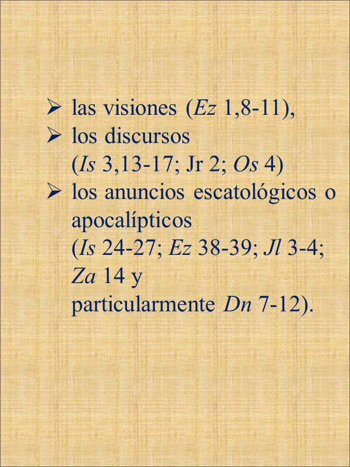 las visiones (Ez 1,8-11),los discursos. (Is 3,13-17; Jr 2; Os 4) los anuncios escatológicos o apocalípticos.