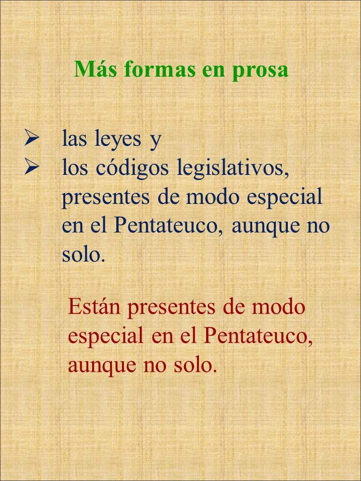 Más formas en prosalas leyes y. los códigos legislativos, presentes de modo especial en el Pentateuco, aunque no solo.