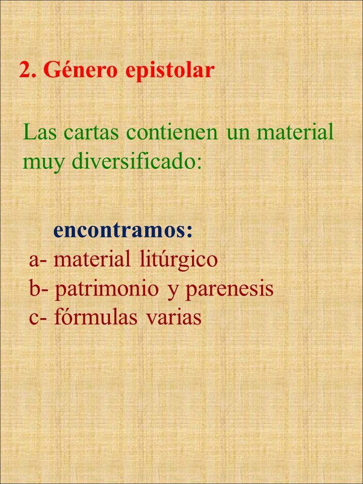 2. Género epistolarLas cartas contienen un material muy diversificado: encontramos: a- material litúrgico.