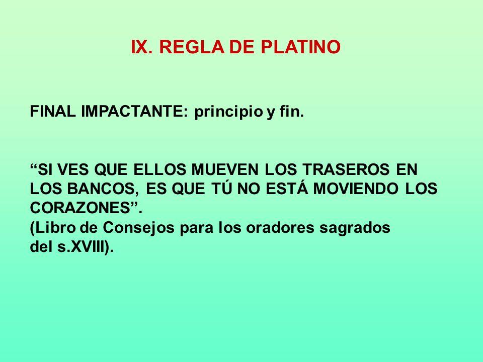 IX. REGLA DE PLATINO FINAL IMPACTANTE: principio y fin.
