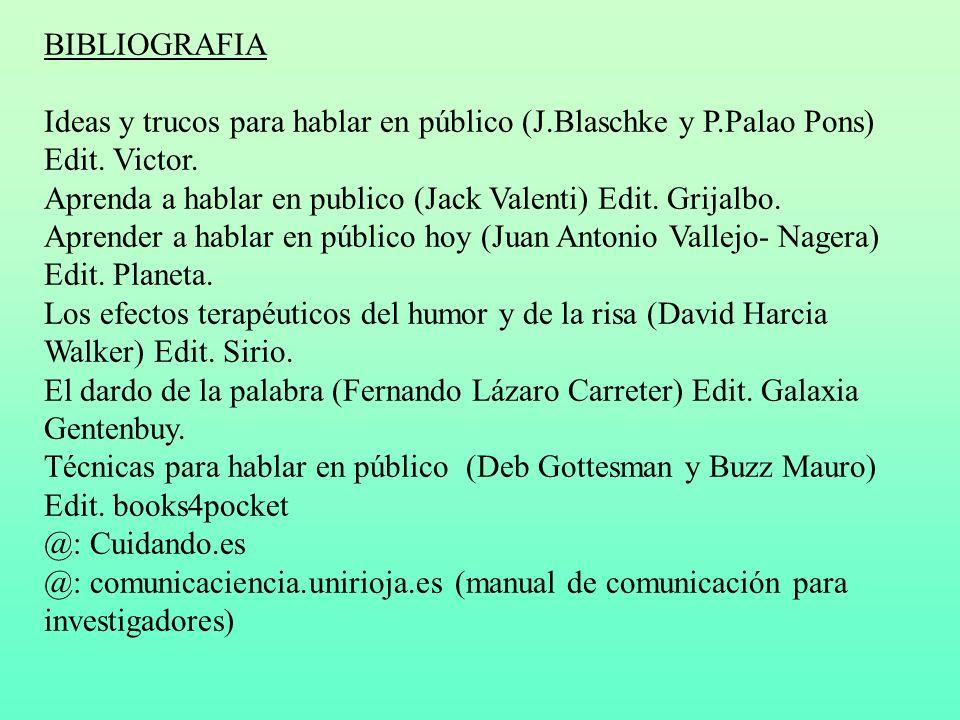 BIBLIOGRAFIA Ideas y trucos para hablar en público (J.Blaschke y P.Palao Pons) Edit. Victor.