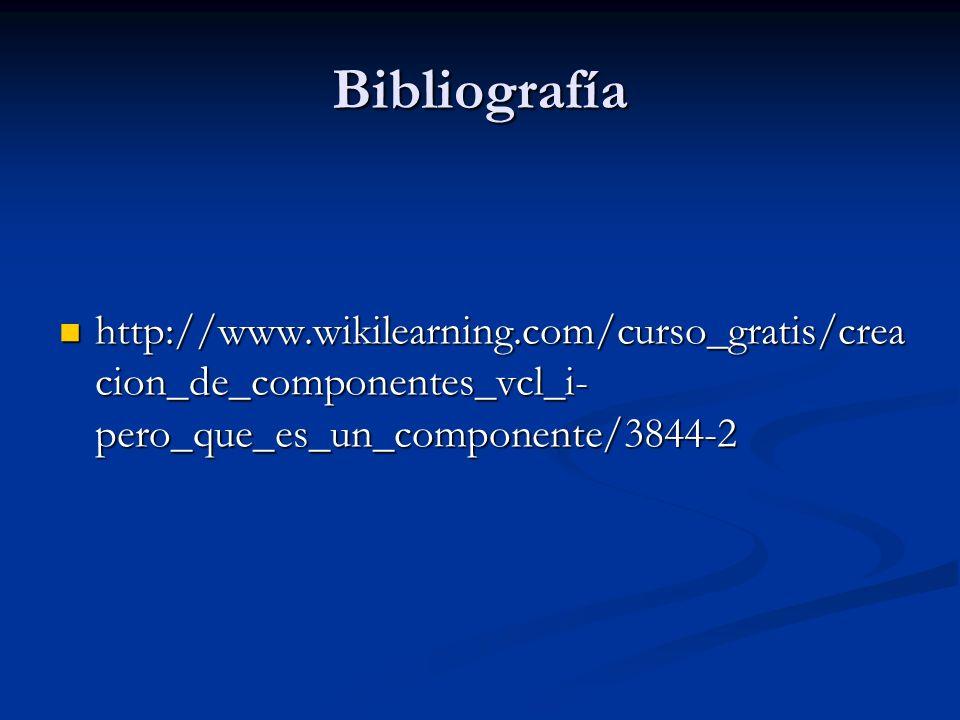 Bibliografía http://www.wikilearning.com/curso_gratis/creacion_de_componentes_vcl_i-pero_que_es_un_componente/3844-2.
