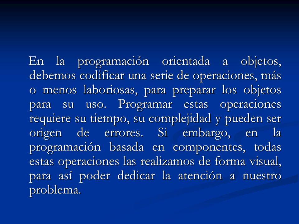 En la programación orientada a objetos, debemos codificar una serie de operaciones, más o menos laboriosas, para preparar los objetos para su uso.