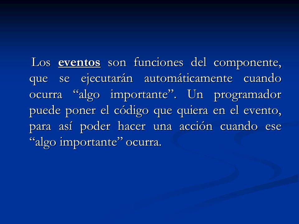 Los eventos son funciones del componente, que se ejecutarán automáticamente cuando ocurra algo importante .