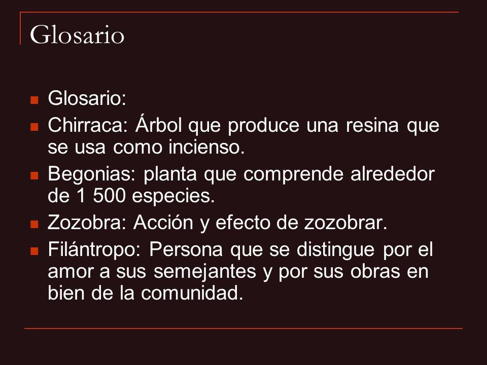 GlosarioGlosario: Chirraca: Árbol que produce una resina que se usa como incienso. Begonias: planta que comprende alrededor de 1 500 especies.