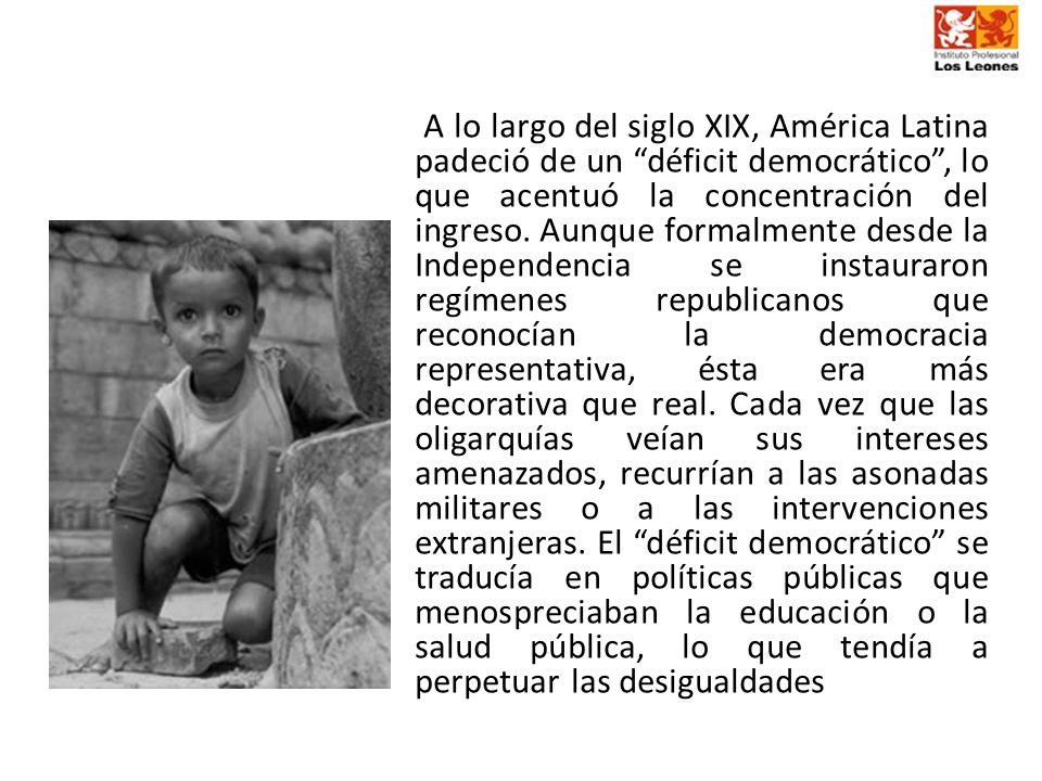 A lo largo del siglo XIX, América Latina padeció de un déficit democrático , lo que acentuó la concentración del ingreso.