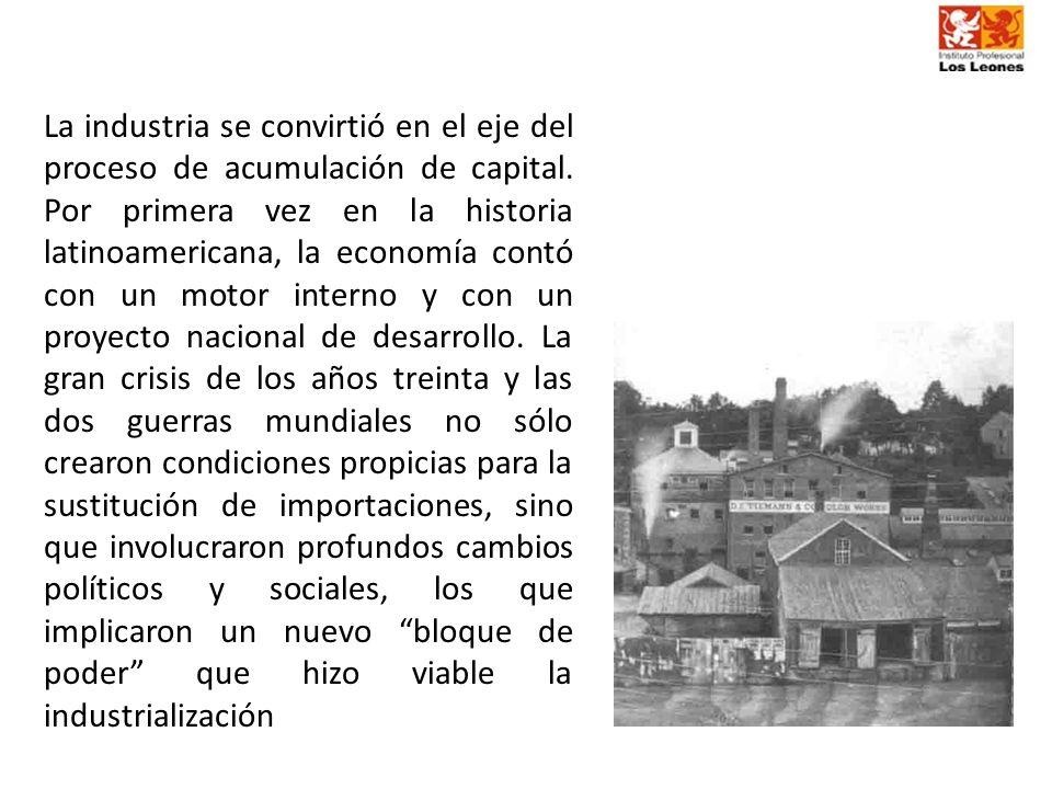 La industria se convirtió en el eje del proceso de acumulación de capital.
