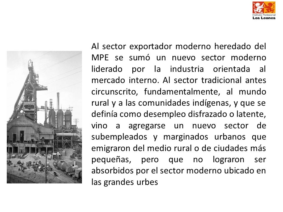 Al sector exportador moderno heredado del MPE se sumó un nuevo sector moderno liderado por la industria orientada al mercado interno.