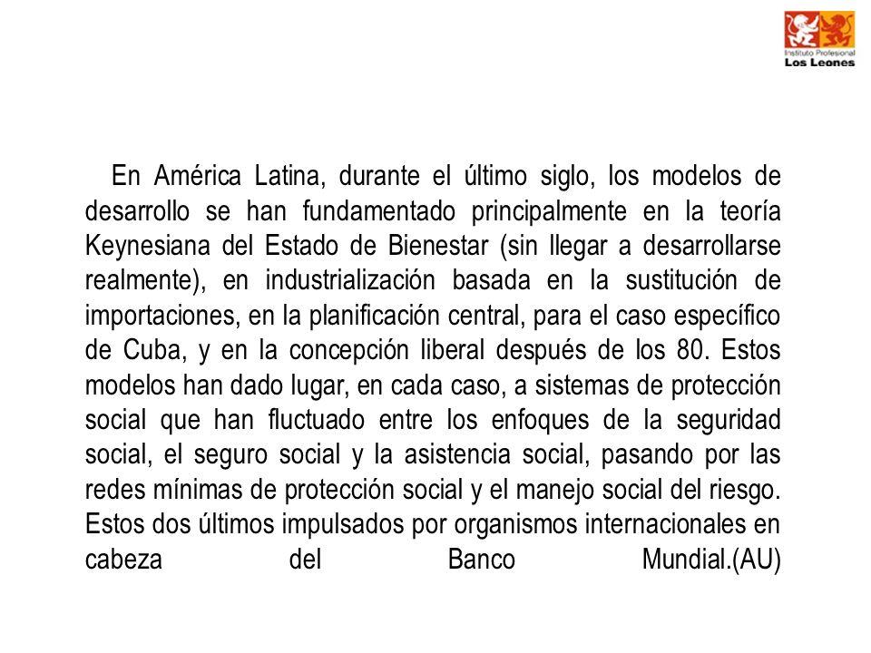 En América Latina, durante el último siglo, los modelos de desarrollo se han fundamentado principalmente en la teoría Keynesiana del Estado de Bienestar (sin llegar a desarrollarse realmente), en industrialización basada en la sustitución de importaciones, en la planificación central, para el caso específico de Cuba, y en la concepción liberal después de los 80.