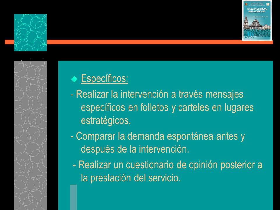 Específicos: - Realizar la intervención a través mensajes específicos en folletos y carteles en lugares estratégicos.