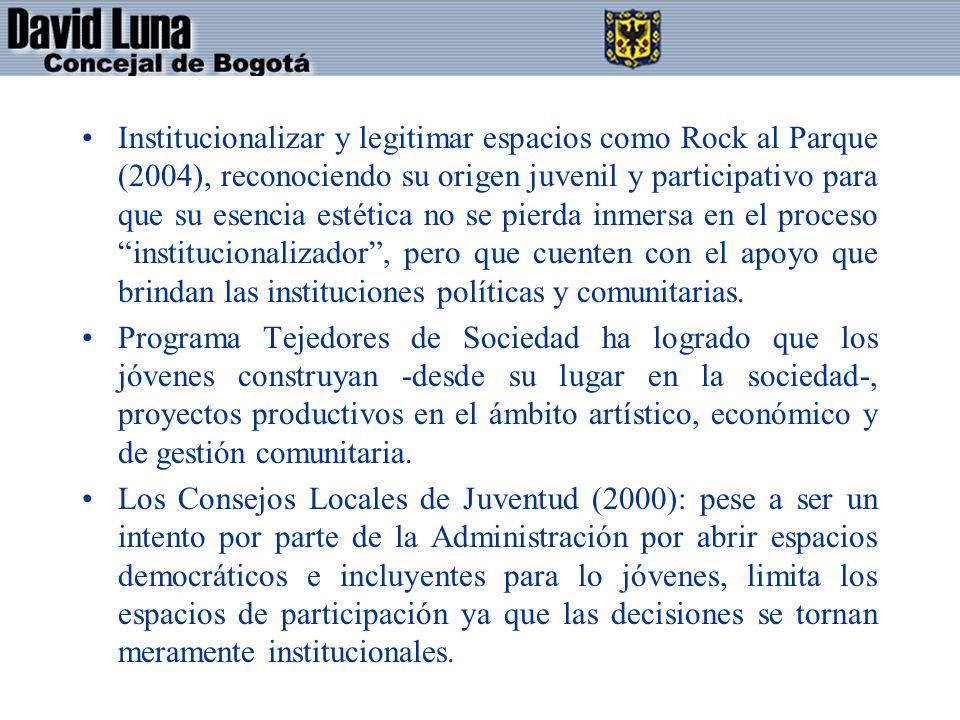 Institucionalizar y legitimar espacios como Rock al Parque (2004), reconociendo su origen juvenil y participativo para que su esencia estética no se pierda inmersa en el proceso institucionalizador , pero que cuenten con el apoyo que brindan las instituciones políticas y comunitarias.