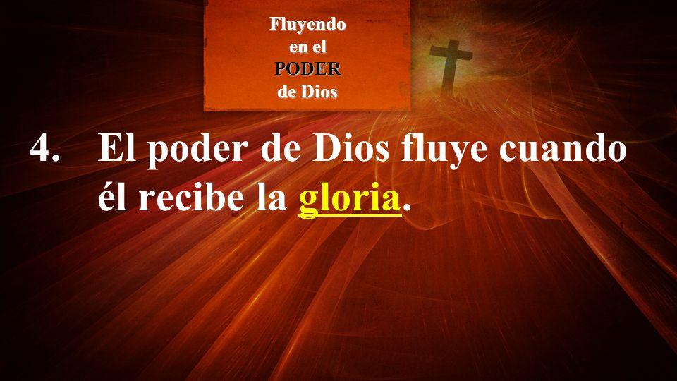4. El poder de Dios fluye cuando él recibe la gloria.