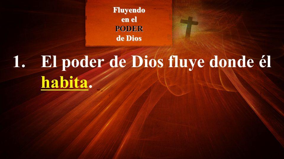 1. El poder de Dios fluye donde él habita.