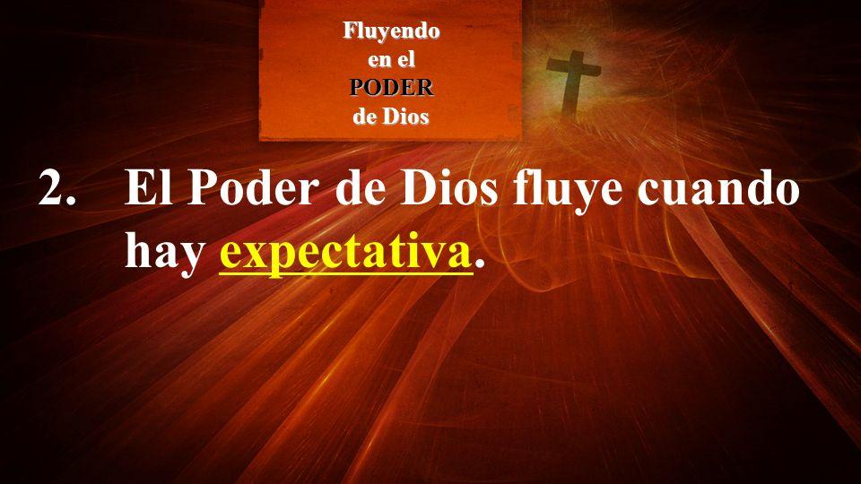 2. El Poder de Dios fluye cuando hay expectativa.