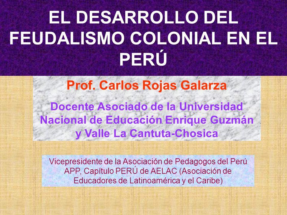 EL DESARROLLO DEL FEUDALISMO COLONIAL EN EL PERÚ