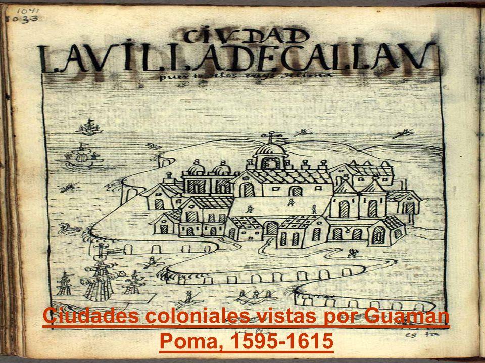 Ciudades coloniales vistas por Guaman Poma, 1595-1615