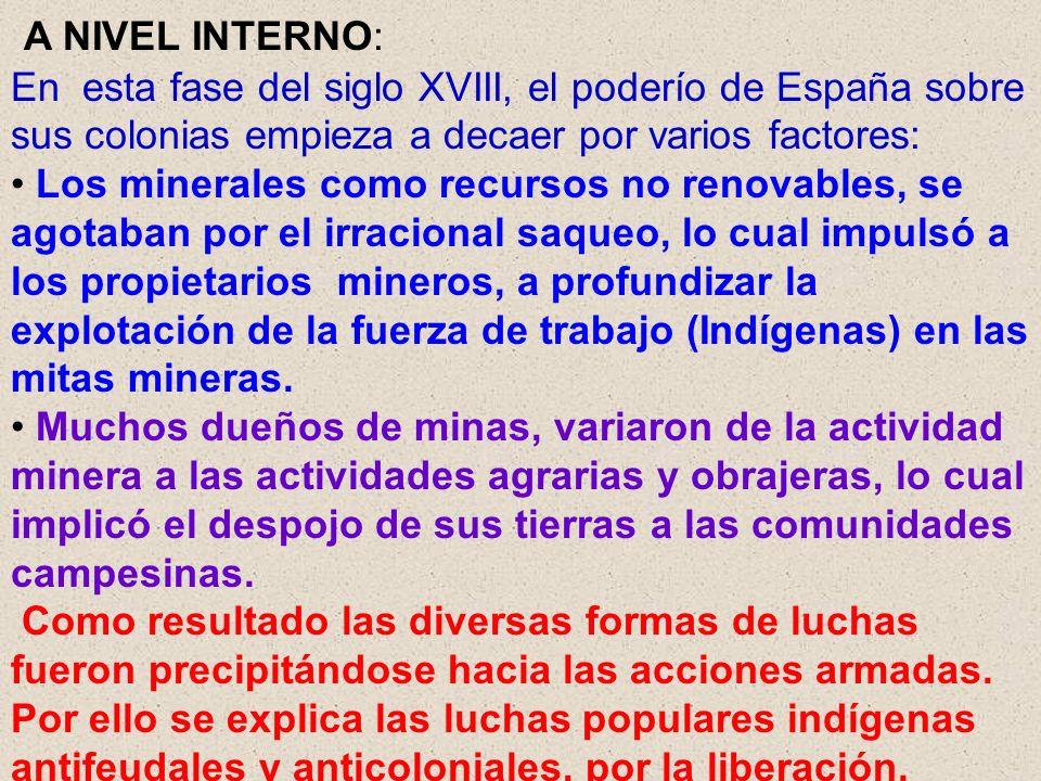 A NIVEL INTERNO: En esta fase del siglo XVIII, el poderío de España sobre sus colonias empieza a decaer por varios factores:
