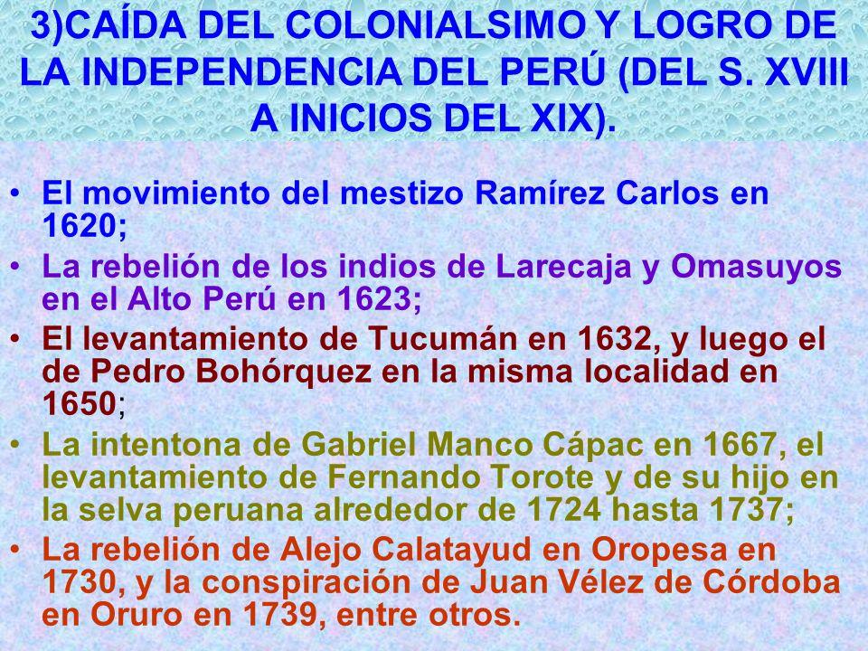 3)CAÍDA DEL COLONIALSIMO Y LOGRO DE LA INDEPENDENCIA DEL PERÚ (DEL S