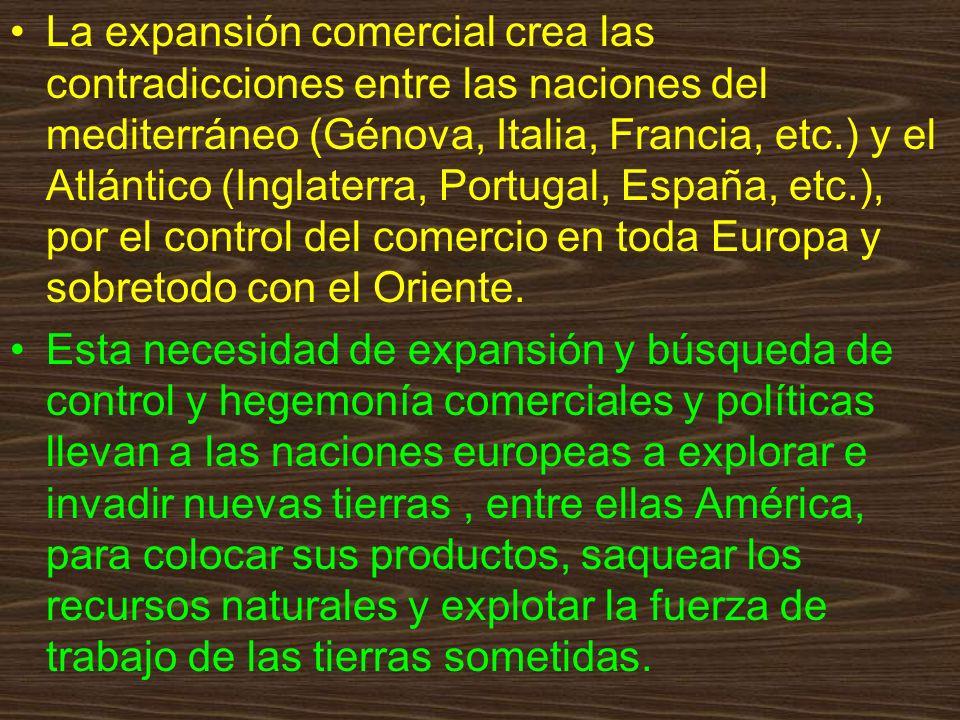La expansión comercial crea las contradicciones entre las naciones del mediterráneo (Génova, Italia, Francia, etc.) y el Atlántico (Inglaterra, Portugal, España, etc.), por el control del comercio en toda Europa y sobretodo con el Oriente.