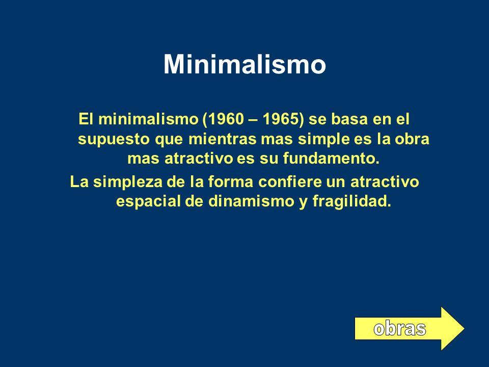 MinimalismoEl minimalismo (1960 – 1965) se basa en el supuesto que mientras mas simple es la obra mas atractivo es su fundamento.