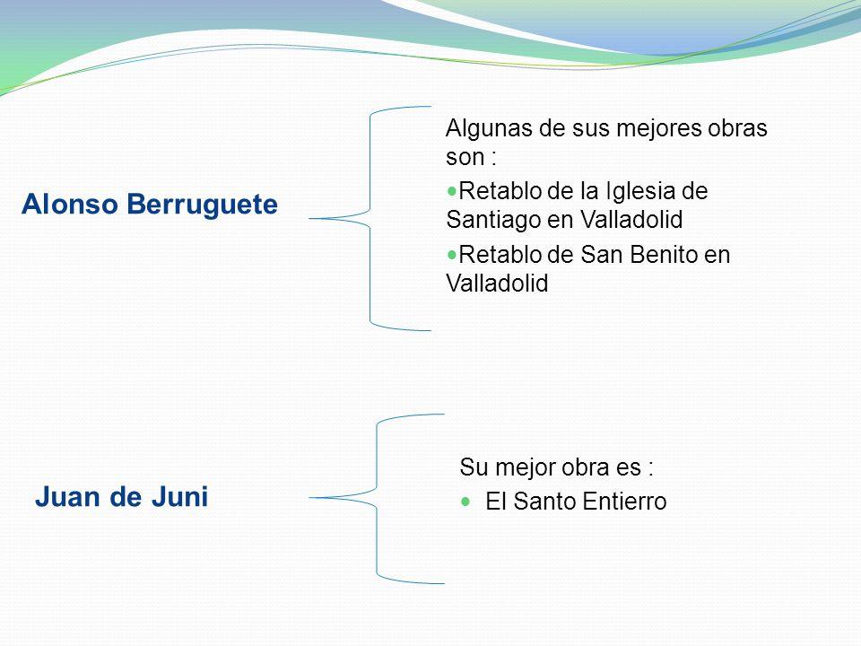 Alonso Berruguete Juan de Juni Algunas de sus mejores obras son :