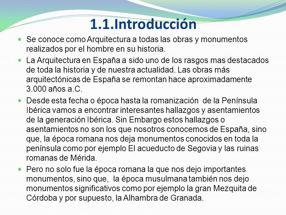 1.1.Introducción Se conoce como Arquitectura a todas las obras y monumentos realizados por el hombre en su historia.