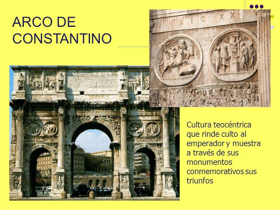 ARCO DE CONSTANTINO Cultura teocéntrica que rinde culto al emperador y muestra a través de sus monumentos conmemorativos sus triunfos.